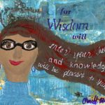 For Wisdom Will Enter Your Heart