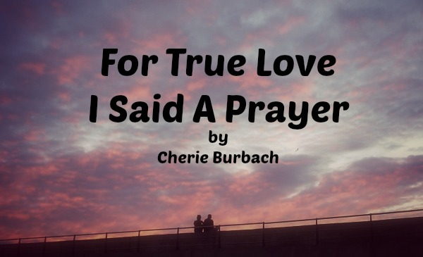 An Illustrated Poem: For True Love I Said a Prayer