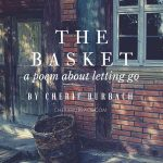 The Basket (A Poem About Letting Go)