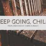 Keep Going, Child