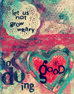 let us not grow weary of doing good cherie burbach