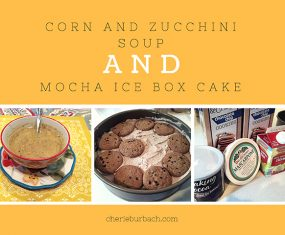 Corn and Zucchini Soup and a Mocha Ice Box Cake