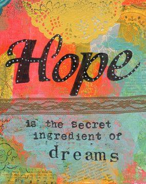 hope is the secret ingredient of dreams