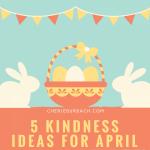 5 Kindness Ideas for April