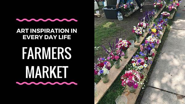 Farmer's Market: Art Inspiration Every Day