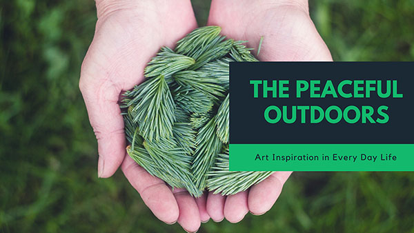 The Peaceful Outdoors: Art Inspiration Every Day