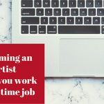 Becoming an Artist When You Have a Full Time Job