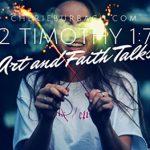 2 Timothy 1:7 – Art and Faith Talks