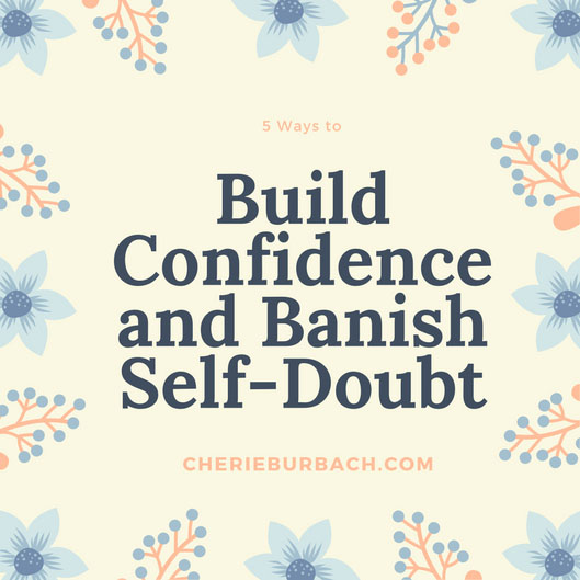 5 Ways to Build Confidence and Banish Self-Doubt