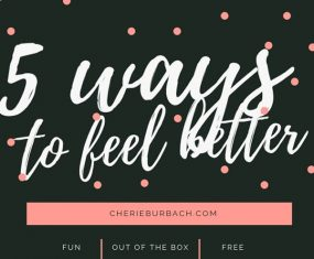 5 Out of the Box Ways to Feel Better About Life