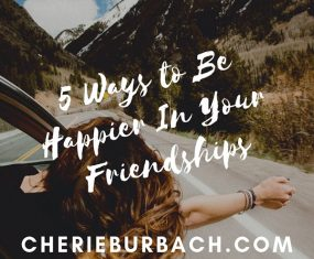 5 Ways to Be Happier In Your Friendships