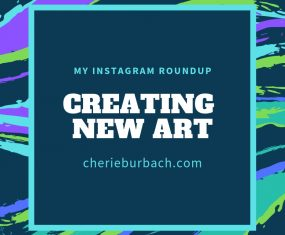 Creating New Art – My Instagram Roundup