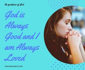 God Is Always Good, and I Am Always Loved