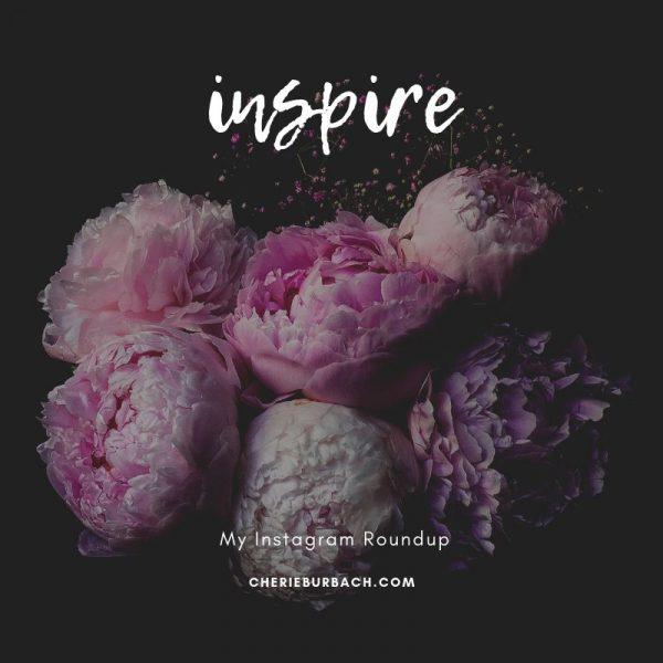 Inspire – My Instagram Roundup